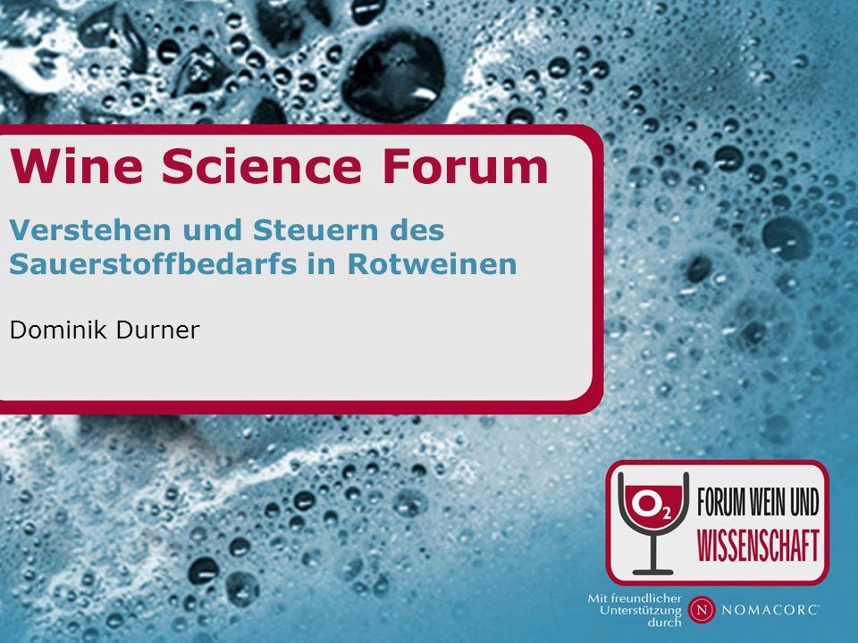 Wine Science Forum Verstehen und Steuern des Sauerstoffbedarfs in Rotweinen Dominik Durner