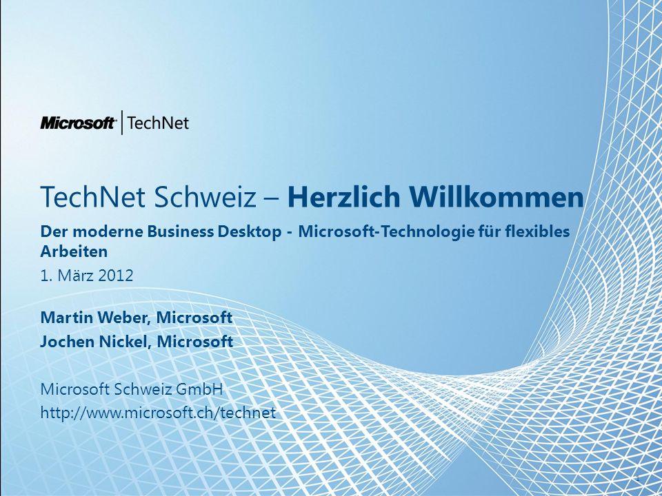 TechNet Schweiz – Herzlich Willkommen Der moderne Business Desktop - Microsoft-Technologie für flexibles Arbeiten 1.