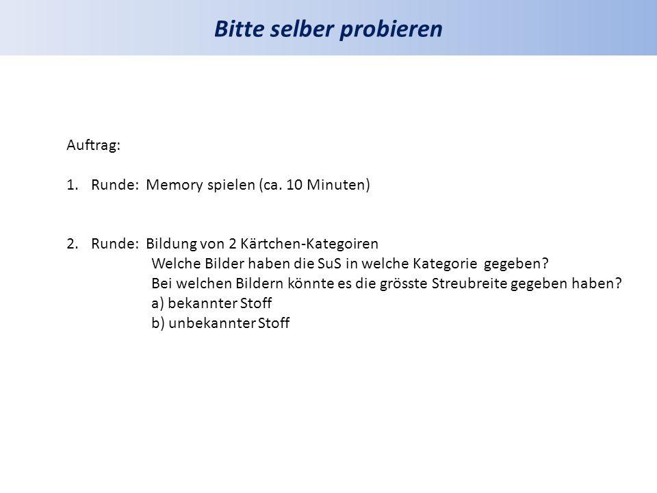 Bitte selber probieren Auftrag: 1.Runde: Memory spielen (ca. 10 Minuten) 2.Runde: Bildung von 2 Kärtchen-Kategoiren Welche Bilder haben die SuS in wel