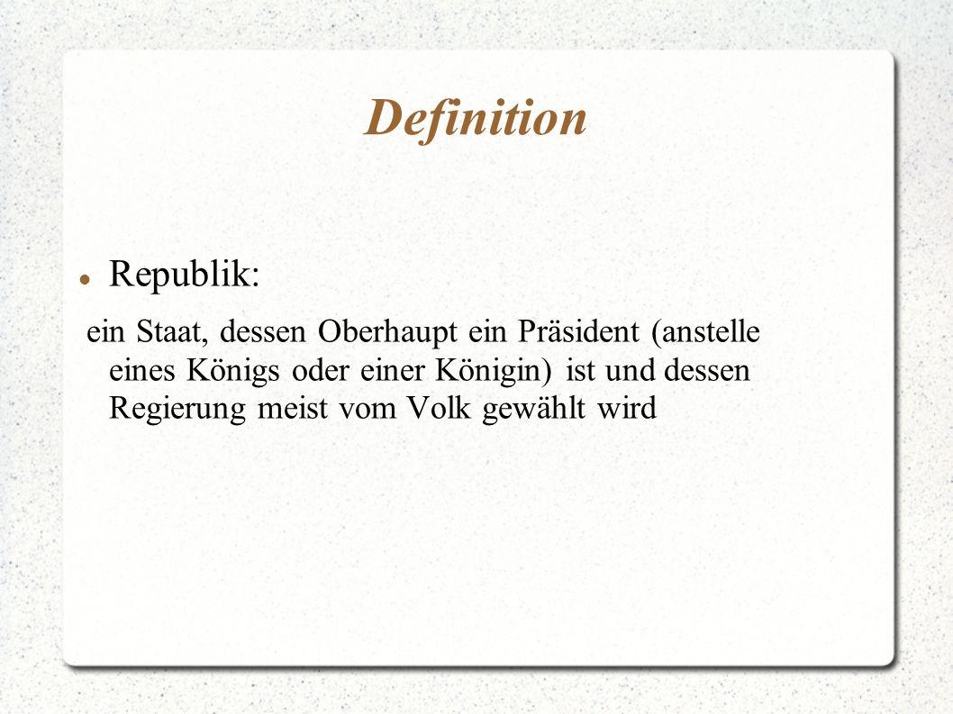 Definition Republik: ein Staat, dessen Oberhaupt ein Präsident (anstelle eines Königs oder einer Königin) ist und dessen Regierung meist vom Volk gewählt wird