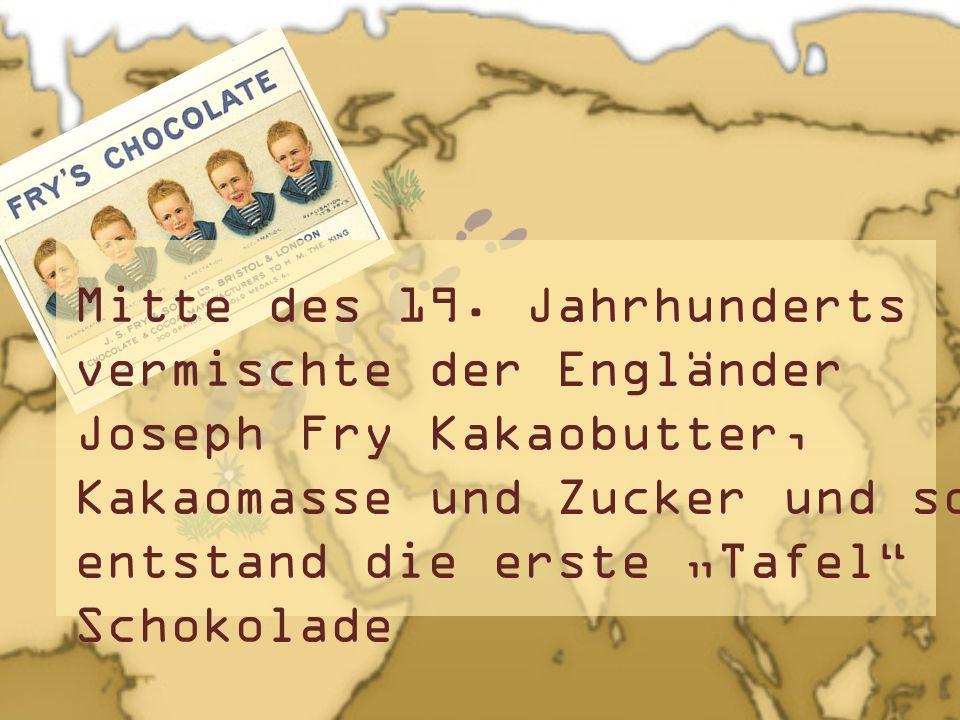 Mitte des 19. Jahrhunderts vermischte der Engländer Joseph Fry Kakaobutter, Kakaomasse und Zucker und so entstand die erste Tafel Schokolade