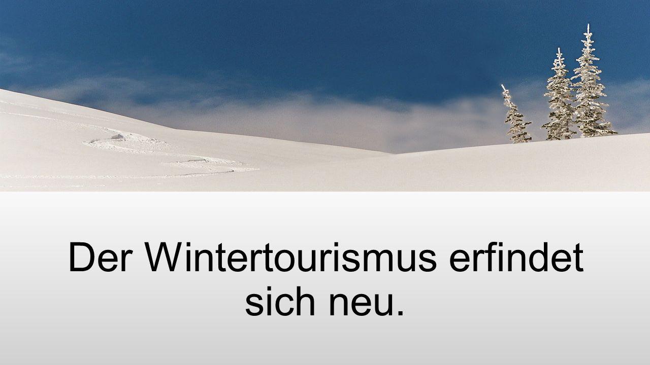 Der Wintertourismus erfindet sich neu.