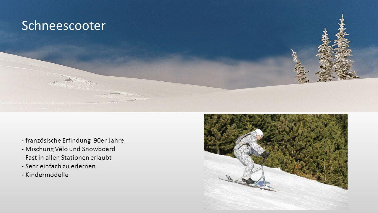 Schneescooter - französische Erfindung 90er Jahre - Mischung Vélo und Snowboard - Fast in allen Stationen erlaubt - Sehr einfach zu erlernen - Kinderm