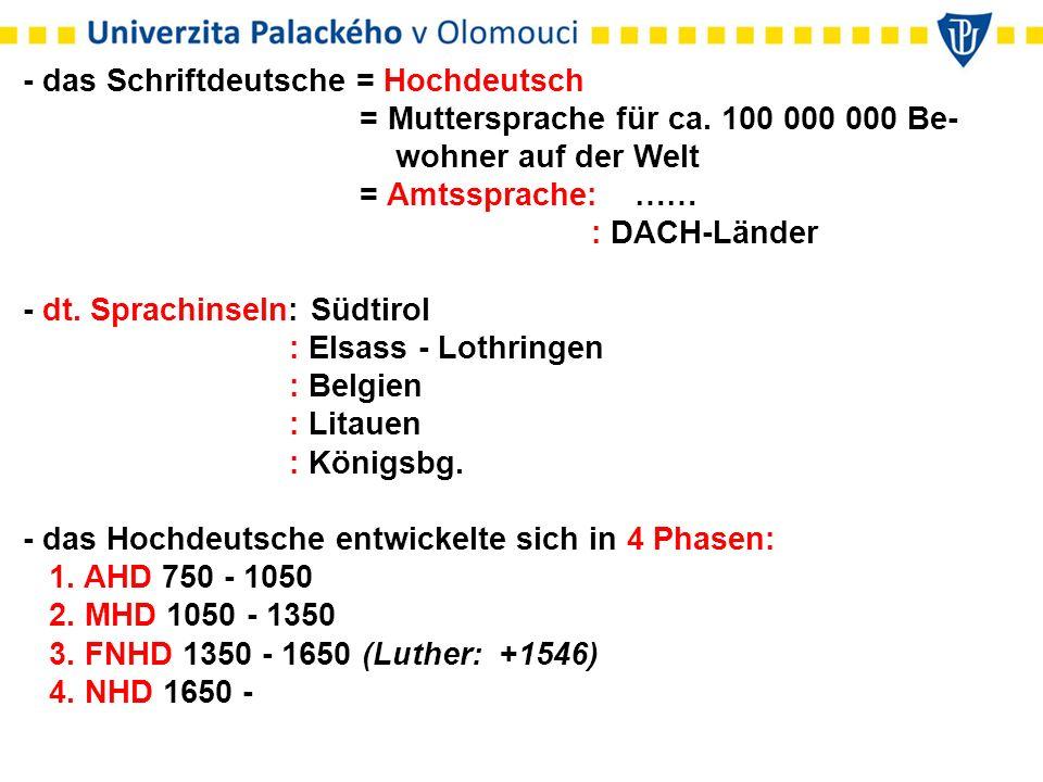 - das Schriftdeutsche = Hochdeutsch = Muttersprache für ca. 100 000 000 Be- wohner auf der Welt = Amtssprache: …… : DACH-Länder - dt. Sprachinseln: Sü
