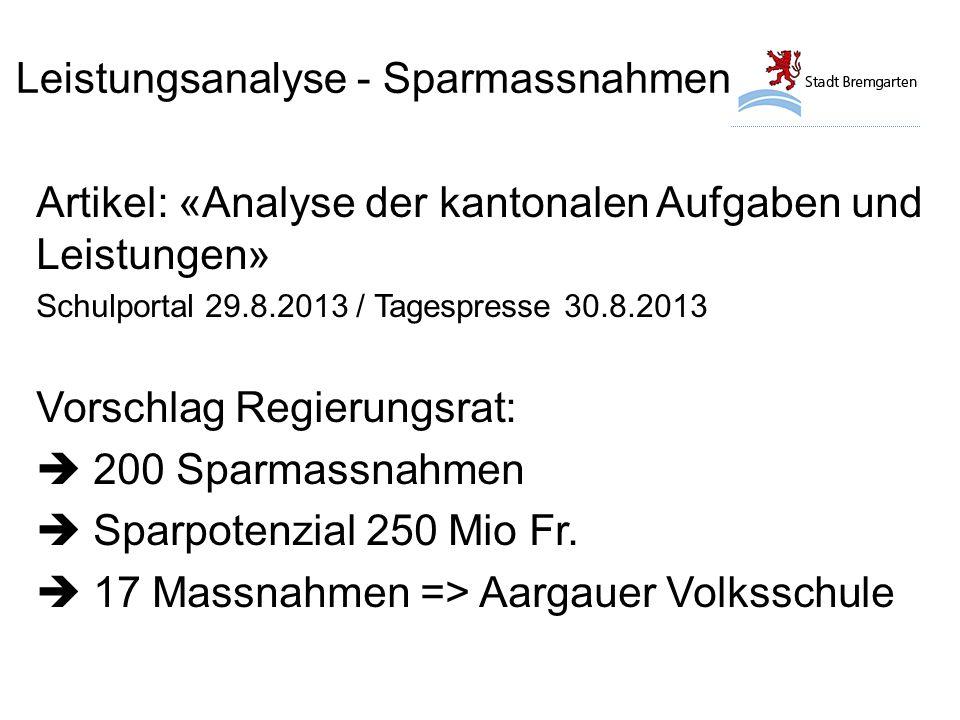 Leistungsanalyse - Sparmassnahmen Artikel: «Analyse der kantonalen Aufgaben und Leistungen» Schulportal 29.8.2013 / Tagespresse 30.8.2013 Vorschlag Re