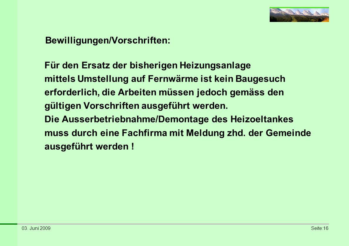 03. Juni 2009Seite:16 Bewilligungen/Vorschriften: Für den Ersatz der bisherigen Heizungsanlage mittels Umstellung auf Fernwärme ist kein Baugesuch erf