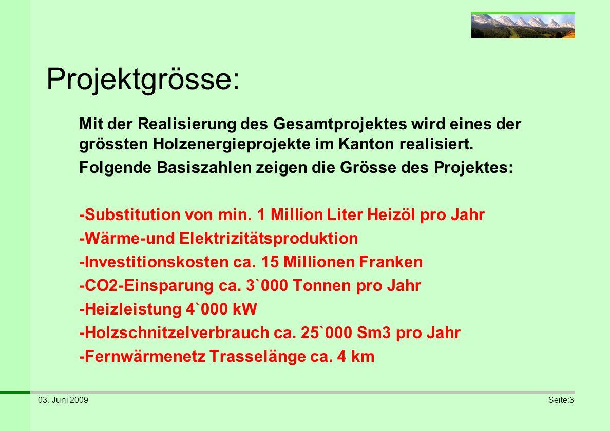 03. Juni 2009Seite:3 Mit der Realisierung des Gesamtprojektes wird eines der grössten Holzenergieprojekte im Kanton realisiert. Folgende Basiszahlen z