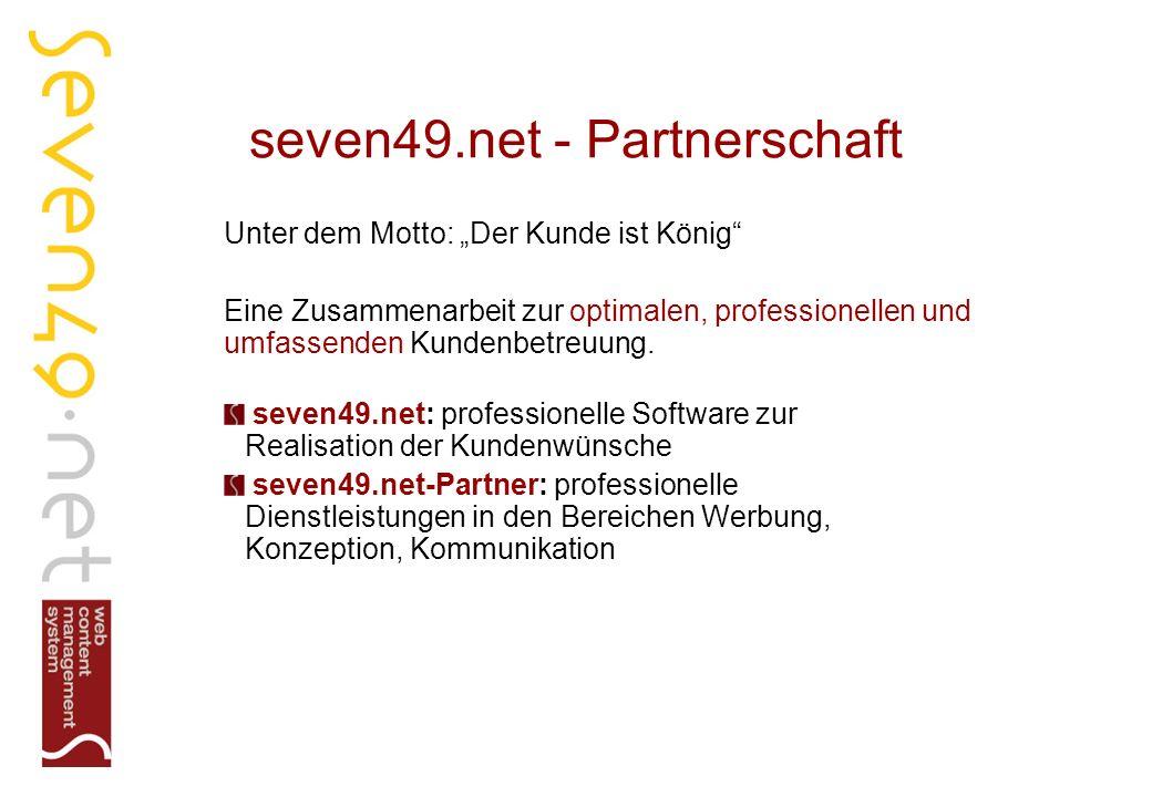 seven49.net - Partnerschaft Unter dem Motto: Der Kunde ist König Eine Zusammenarbeit zur optimalen, professionellen und umfassenden Kundenbetreuung.