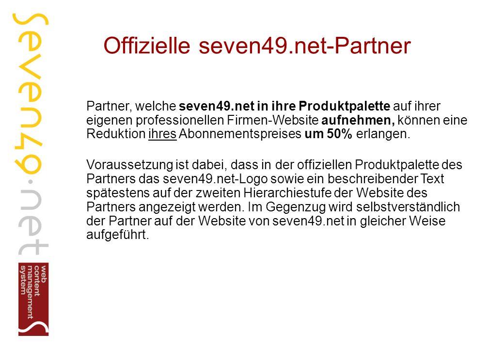 Offizielle seven49.net-Partner Partner, welche seven49.net in ihre Produktpalette auf ihrer eigenen professionellen Firmen-Website aufnehmen, können eine Reduktion ihres Abonnementspreises um 50% erlangen.