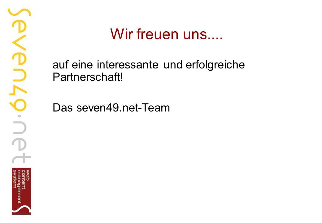 Wir freuen uns.... auf eine interessante und erfolgreiche Partnerschaft! Das seven49.net-Team