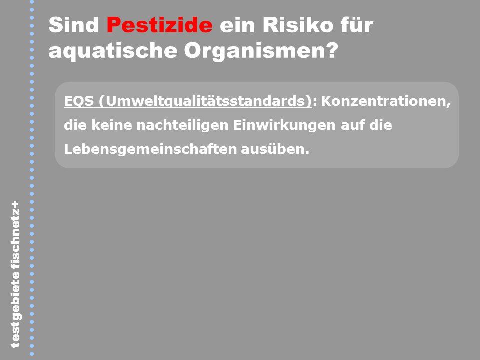 Sind Pestizide ein Risiko für aquatische Organismen? EQS (Umweltqualitätsstandards): Konzentrationen, die keine nachteiligen Einwirkungen auf die Lebe