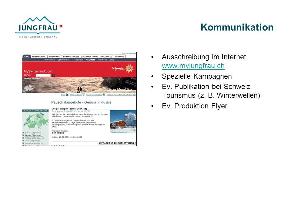 Kommunikation Ausschreibung im Internet www.myjungfrau.ch www.myjungfrau.ch Spezielle Kampagnen Ev. Publikation bei Schweiz Tourismus (z. B. Winterwel