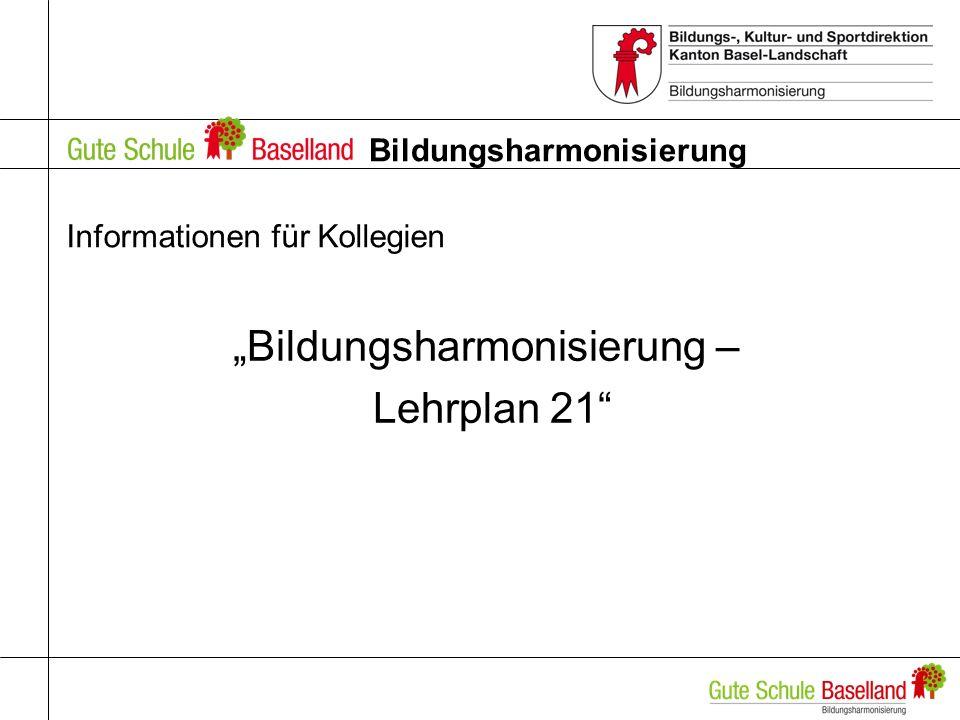 Bildungsharmonisierung Informationen für Kollegien Bildungsharmonisierung – Lehrplan 21