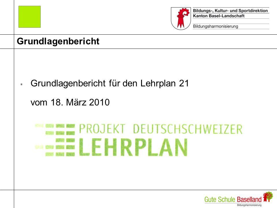 Grundlagenbericht Grundlagenbericht für den Lehrplan 21 vom 18. März 2010