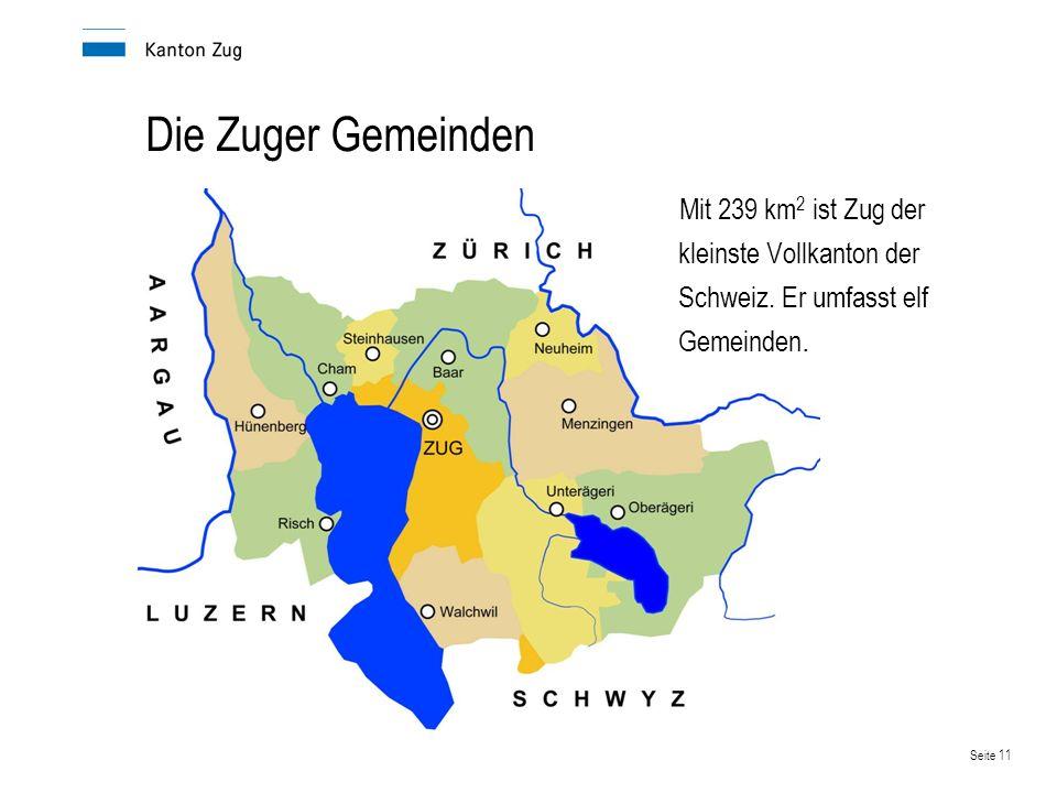 Seite 11 Die Zuger Gemeinden Mit 239 km 2 ist Zug der kleinste Vollkanton der Schweiz. Er umfasst elf Gemeinden.