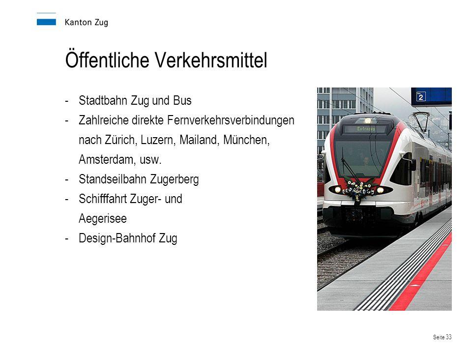 Seite 33 Öffentliche Verkehrsmittel -Stadtbahn Zug und Bus -Zahlreiche direkte Fernverkehrsverbindungen nach Zürich, Luzern, Mailand, München, Amsterd