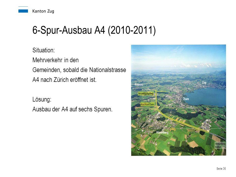 Seite 36 6-Spur-Ausbau A4 (2010-2011) Situation: Mehrverkehr in den Gemeinden, sobald die Nationalstrasse A4 nach Zürich eröffnet ist. Lösung: Ausbau