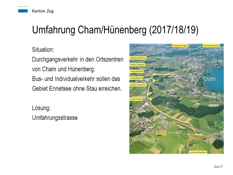 Seite 37 Umfahrung Cham/Hünenberg (2017/18/19) Situation: Durchgangsverkehr in den Ortszentren von Cham und Hünenberg. Bus- und Individualverkehr soll