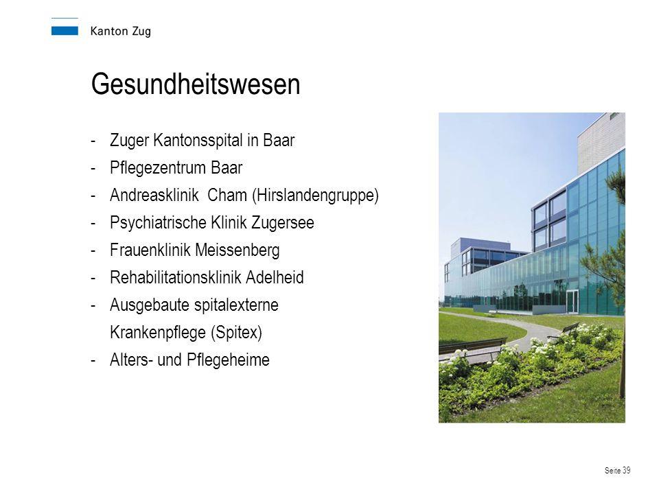 Seite 39 Gesundheitswesen -Zuger Kantonsspital in Baar -Pflegezentrum Baar -Andreasklinik Cham (Hirslandengruppe) -Psychiatrische Klinik Zugersee -Fra