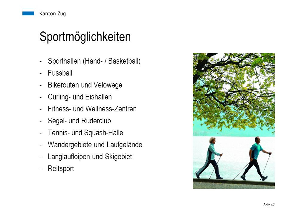Seite 43 Trendsportarten -Wakeboard (Verein Zug) -Wasserski (Club Cham) -Skateboard -Paragliding -Downhill, Dirtbike und BMX -Baseball und Rugby -Inlineskating (flaches Streckennetz) -Golf (18-Loch / 9-Loch / 6-Loch) -Tauchen (diverse Schulen) -Billard und Bowling -Paddel-Surfen