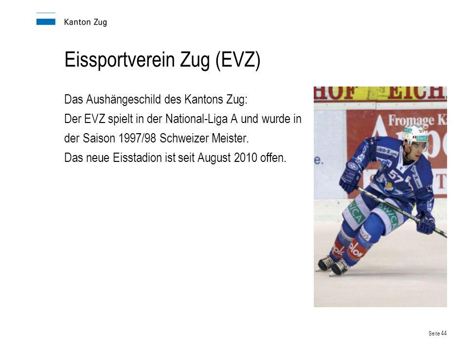 Seite 44 Eissportverein Zug (EVZ) Das Aushängeschild des Kantons Zug: Der EVZ spielt in der National-Liga A und wurde in der Saison 1997/98 Schweizer