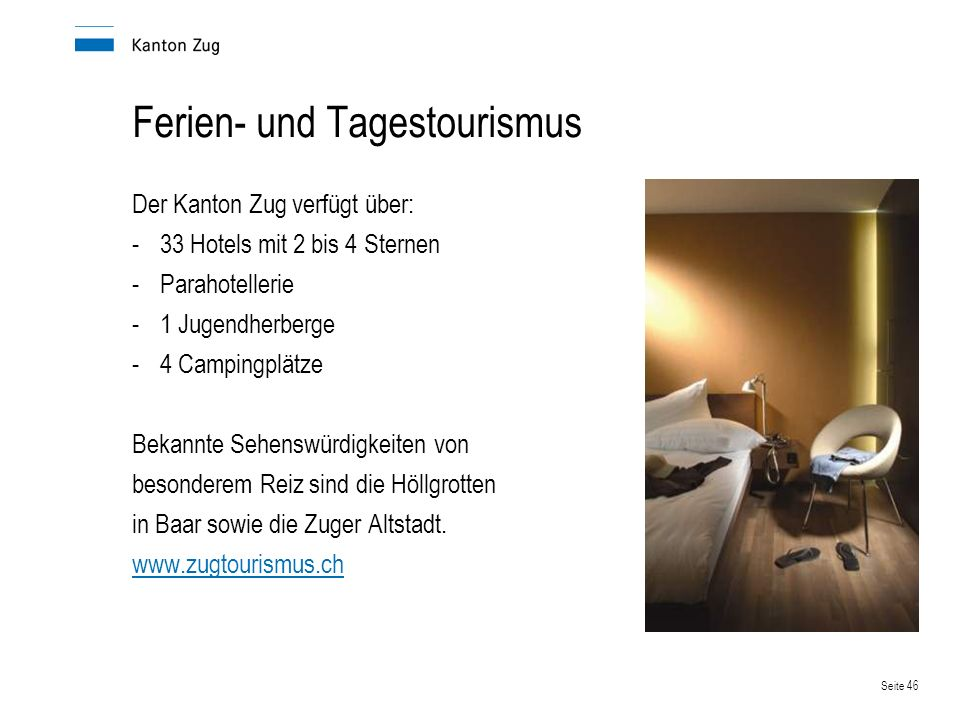 Seite 46 Ferien- und Tagestourismus Der Kanton Zug verfügt über: -33 Hotels mit 2 bis 4 Sternen -Parahotellerie -1 Jugendherberge -4 Campingplätze Bek