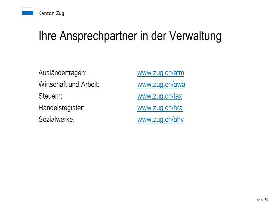 Seite 56 Ihre Ansprechpartner in der Verwaltung Ausländerfragen: www.zug.ch/afmwww.zug.ch/a Wirtschaft und Arbeit:www.zug.ch/awawww.zug.ch/awa Steuern