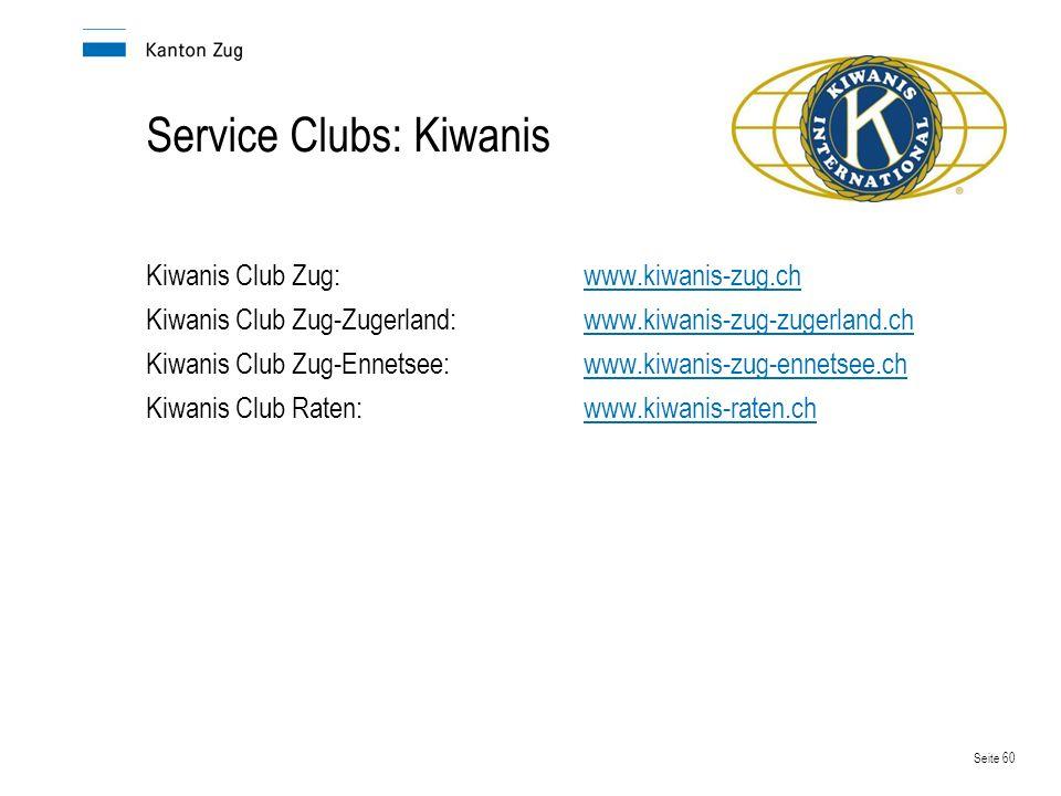 Seite 60 Service Clubs: Kiwanis Kiwanis Club Zug:www.kiwanis-zug.chwww.kiwanis-zug.ch Kiwanis Club Zug-Zugerland:www.kiwanis-zug-zugerland.chwww.kiwan
