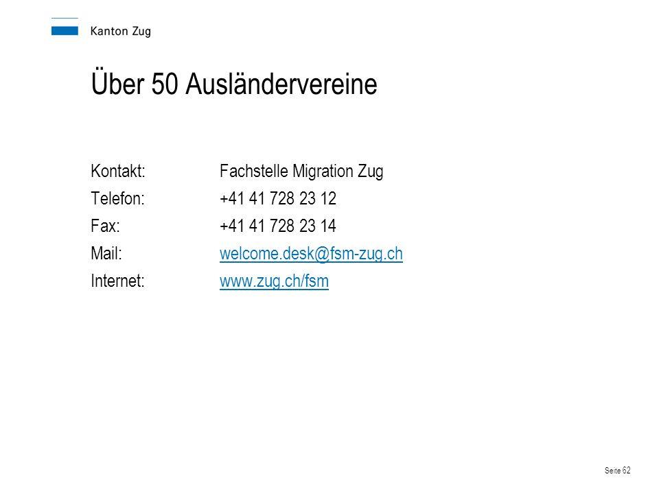 Seite 62 Über 50 Ausländervereine Kontakt:Fachstelle Migration Zug Telefon:+41 41 728 23 12 Fax:+41 41 728 23 14 Mail:welcome.desk@fsm-zug.chwelcome.d