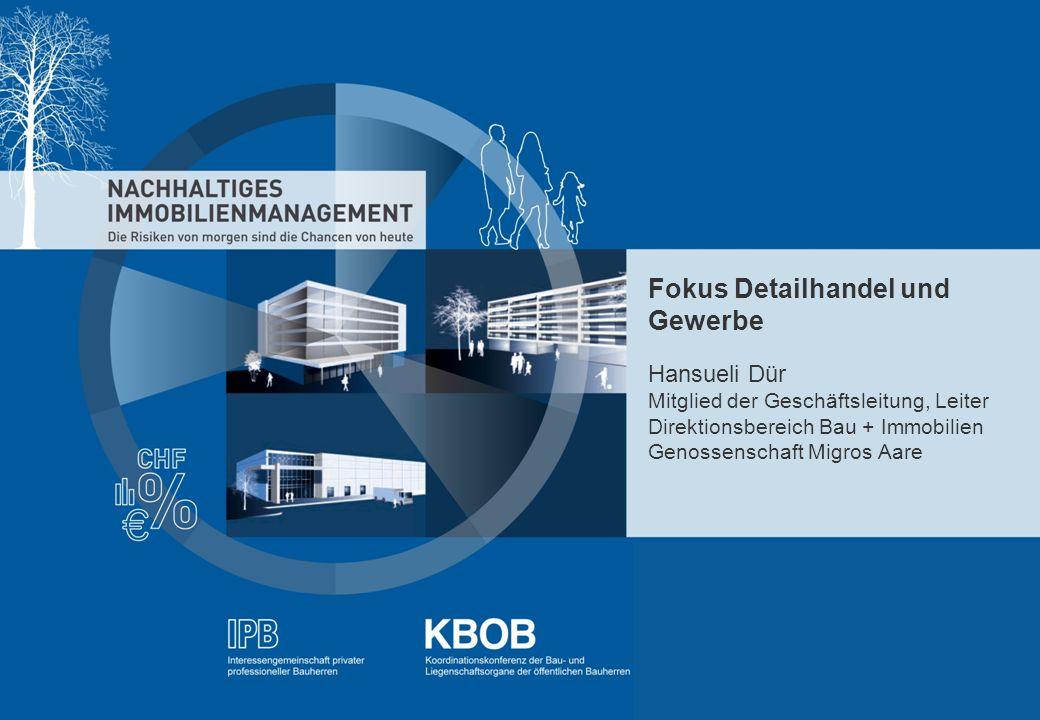 NACHHALTIGES IMMOBILIENMANAGEMENT - IBP - KBOB - rütter+partner - pom+ Fokus Detailhandel und Gewerbe Hansueli Dür Mitglied der Geschäftsleitung, Leit