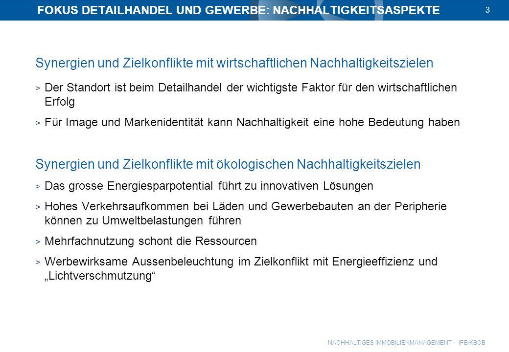 NACHHALTIGES IMMOBILIENMANAGEMENT – IPB/KBOB FOKUS DETAILHANDEL UND GEWERBE: NACHHALTIGKEITSASPEKTE 3 Synergien und Zielkonflikte mit wirtschaftlichen