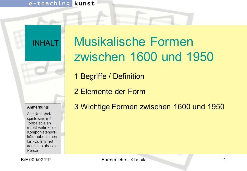 B/E 000/02/PPFormenlehre - Klassik1 Musikalische Formen zwischen 1600 und 1950 1 Begriffe / Definition 2 Elemente der Form 3 Wichtige Formen zwischen