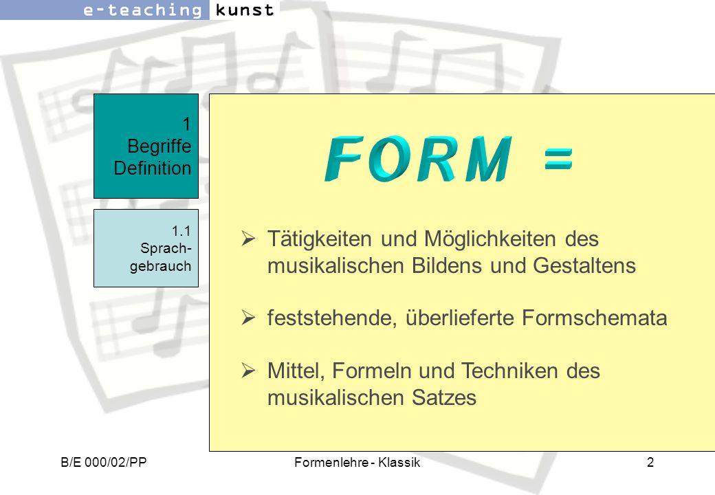 B/E 000/02/PPFormenlehre - Klassik2 Tätigkeiten und Möglichkeiten des musikalischen Bildens und Gestaltens feststehende, überlieferte Formschemata Mit