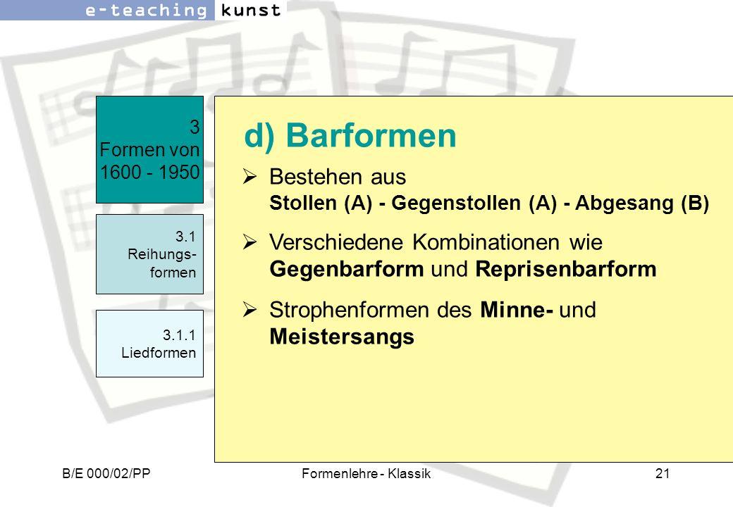 B/E 000/02/PPFormenlehre - Klassik21 Bestehen aus Stollen (A) - Gegenstollen (A) - Abgesang (B) Verschiedene Kombinationen wie Gegenbarform und Repris