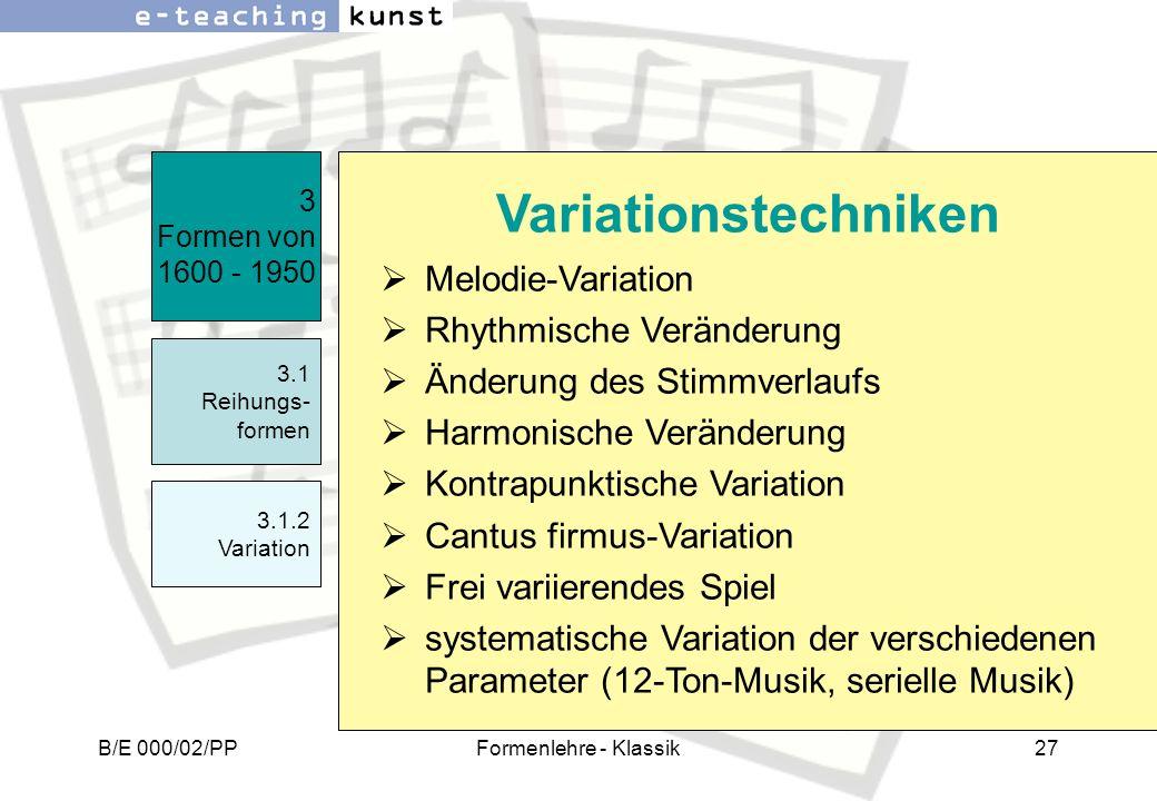 B/E 000/02/PPFormenlehre - Klassik27 Melodie-Variation Rhythmische Veränderung Änderung des Stimmverlaufs Harmonische Veränderung Kontrapunktische Var
