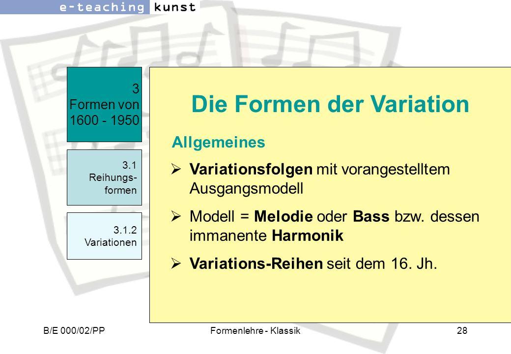 B/E 000/02/PPFormenlehre - Klassik28 3 Formen von 1600 - 1950 3.1 Reihungs- formen 3.1.2 Variationen Die Formen der Variation Variationsfolgen mit vor