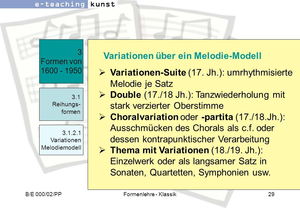 B/E 000/02/PPFormenlehre - Klassik29 Variationen-Suite (17. Jh.): umrhythmisierte Melodie je Satz Double (17./18 Jh.): Tanzwiederholung mit stark verz