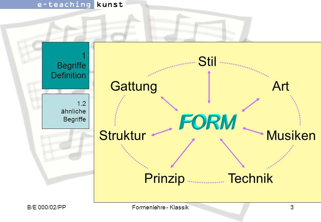 B/E 000/02/PPFormenlehre - Klassik3 1 Begriffe Definition 1.2 ähnliche Begriffe Stil Art Musiken Technik Struktur Gattung Prinzip