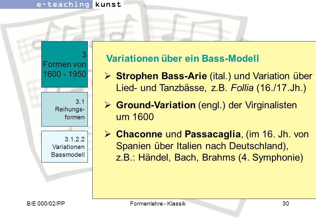 B/E 000/02/PPFormenlehre - Klassik30 Strophen Bass-Arie (ital.) und Variation über Lied- und Tanzbässe, z.B. Follia (16./17.Jh.) Ground-Variation (eng