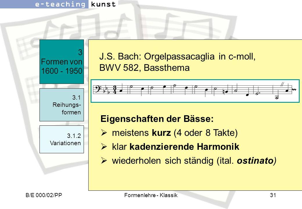 B/E 000/02/PPFormenlehre - Klassik31 J.S. Bach: Orgelpassacaglia in c-moll, BWV 582, Bassthema 3 Formen von 1600 - 1950 3.1 Reihungs- formen 3.1.2 Var
