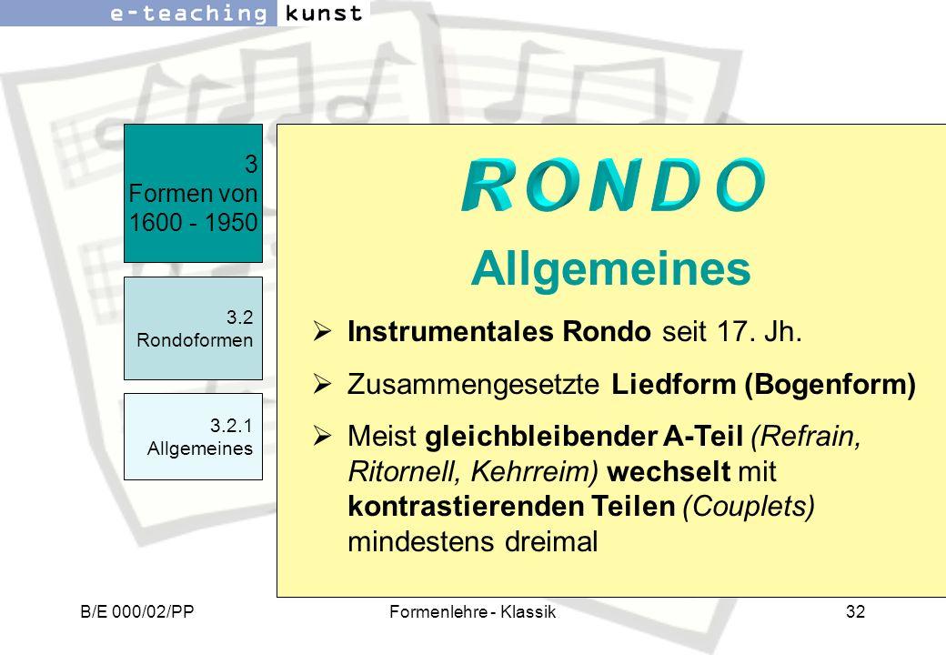 B/E 000/02/PPFormenlehre - Klassik32 Instrumentales Rondo seit 17. Jh. Zusammengesetzte Liedform (Bogenform) Meist gleichbleibender A-Teil (Refrain, R