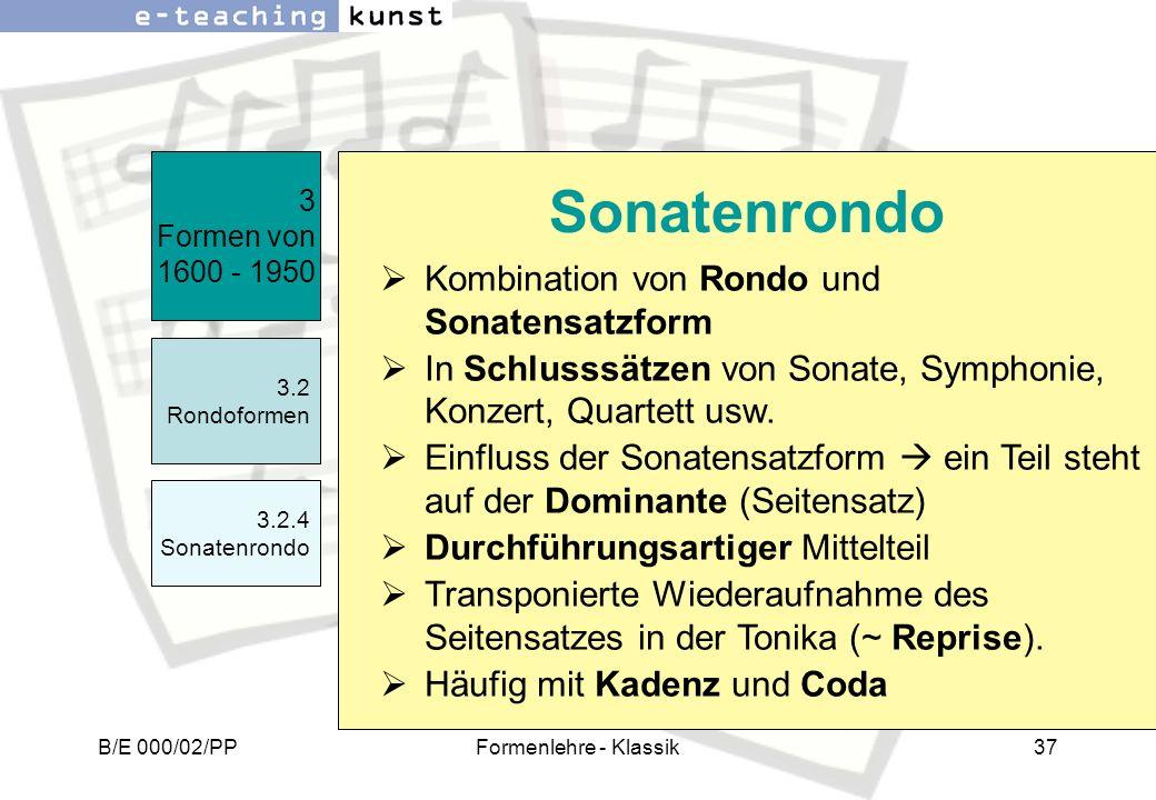 B/E 000/02/PPFormenlehre - Klassik37 Kombination von Rondo und Sonatensatzform In Schlusssätzen von Sonate, Symphonie, Konzert, Quartett usw. Einfluss