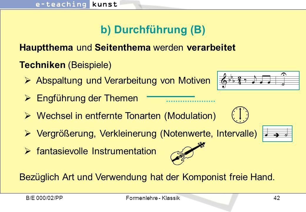 B/E 000/02/PPFormenlehre - Klassik42 Hauptthema und Seitenthema werden verarbeitet b) Durchführung (B) Techniken (Beispiele) Abspaltung und Verarbeitu