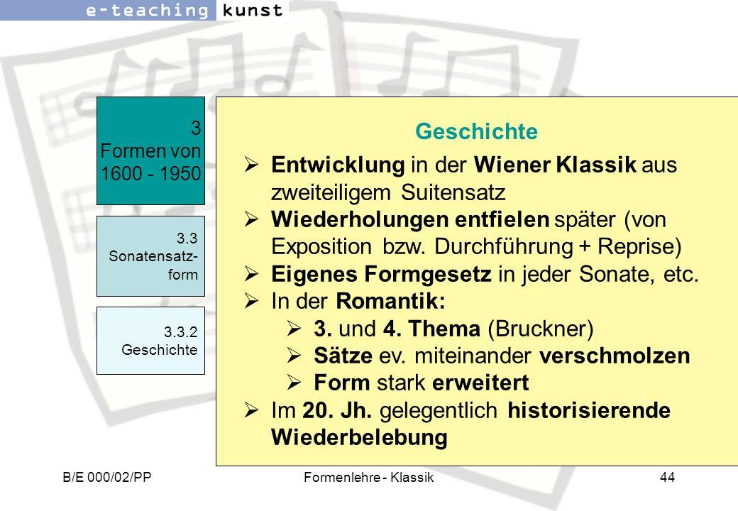 B/E 000/02/PPFormenlehre - Klassik44 Entwicklung in der Wiener Klassik aus zweiteiligem Suitensatz Wiederholungen entfielen später (von Exposition bzw