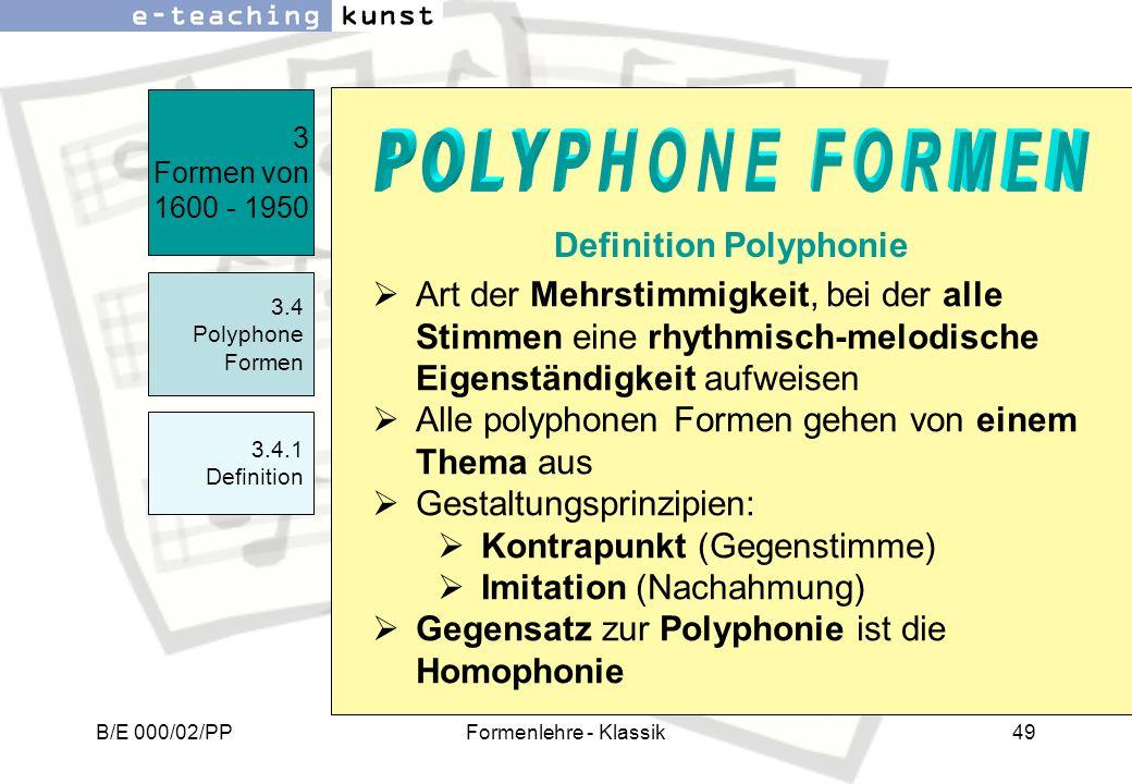 B/E 000/02/PPFormenlehre - Klassik49 Art der Mehrstimmigkeit, bei der alle Stimmen eine rhythmisch-melodische Eigenständigkeit aufweisen Alle polyphon