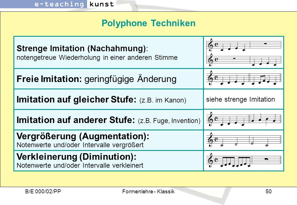 B/E 000/02/PPFormenlehre - Klassik50 Polyphone Techniken Strenge Imitation (Nachahmung): notengetreue Wiederholung in einer anderen Stimme Freie Imita