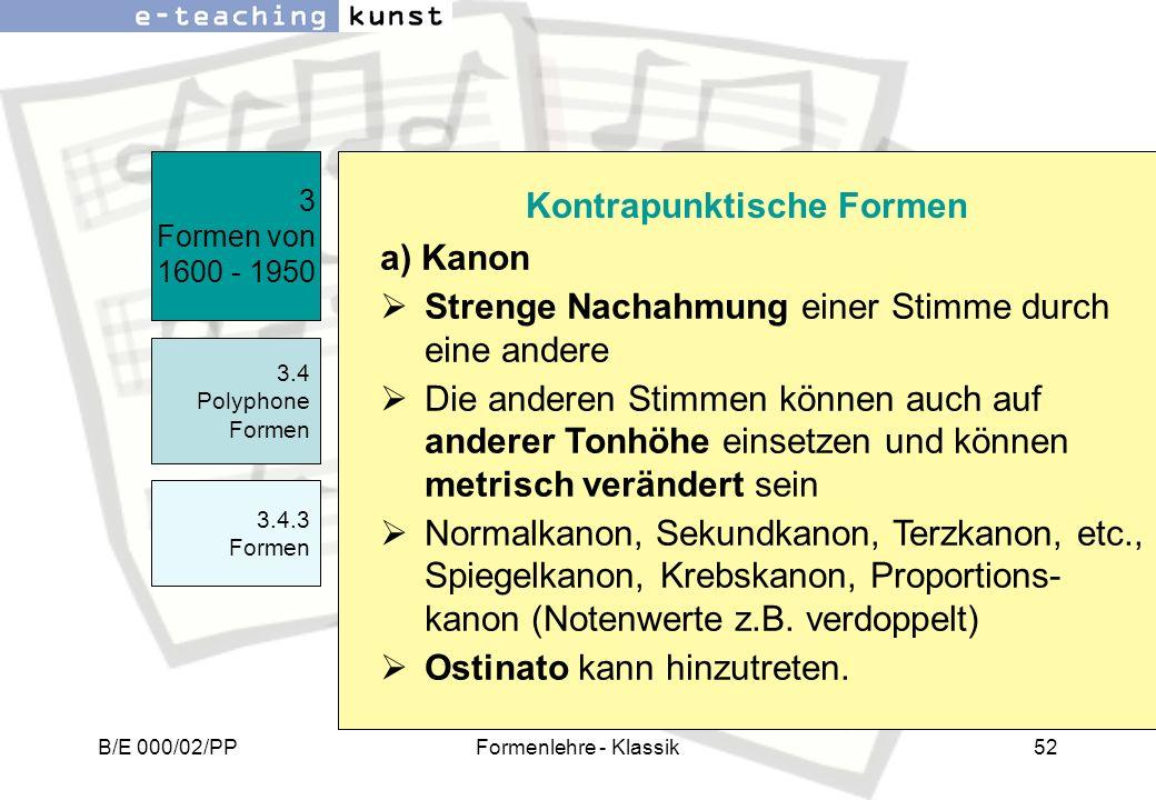 B/E 000/02/PPFormenlehre - Klassik52 a) Kanon Strenge Nachahmung einer Stimme durch eine andere Die anderen Stimmen können auch auf anderer Tonhöhe ei