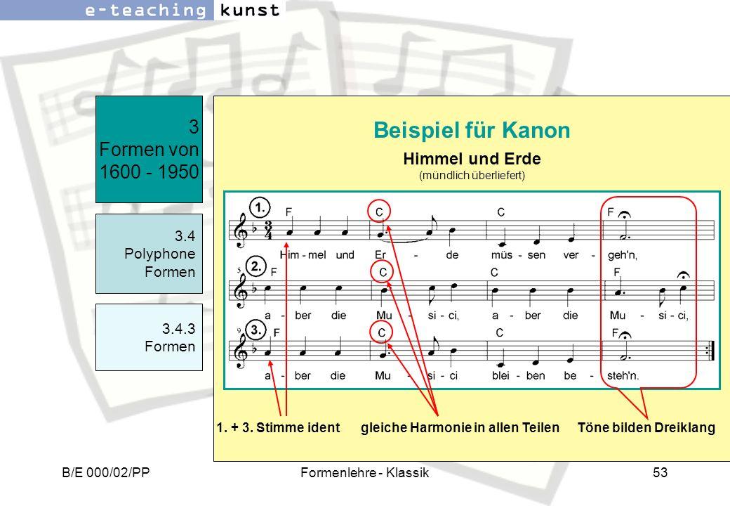 B/E 000/02/PPFormenlehre - Klassik53 3 Formen von 1600 - 1950 Beispiel für Kanon 3.4 Polyphone Formen 3.4.3 Formen Himmel und Erde (mündlich überliefe
