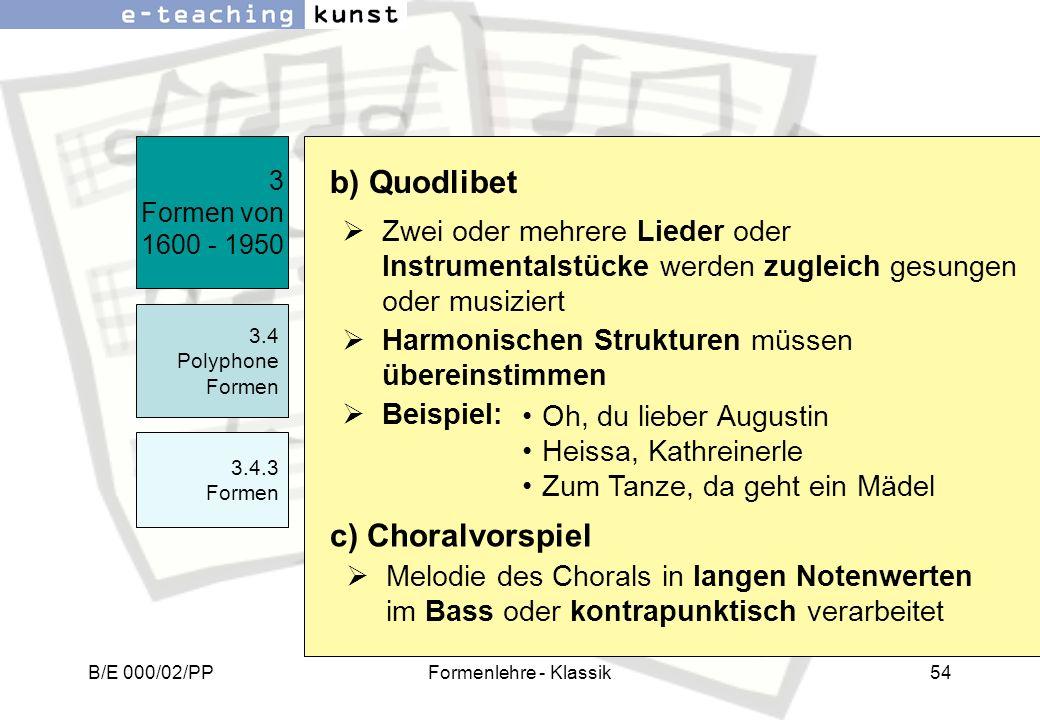 B/E 000/02/PPFormenlehre - Klassik54 Zwei oder mehrere Lieder oder Instrumentalstücke werden zugleich gesungen oder musiziert Harmonischen Strukturen