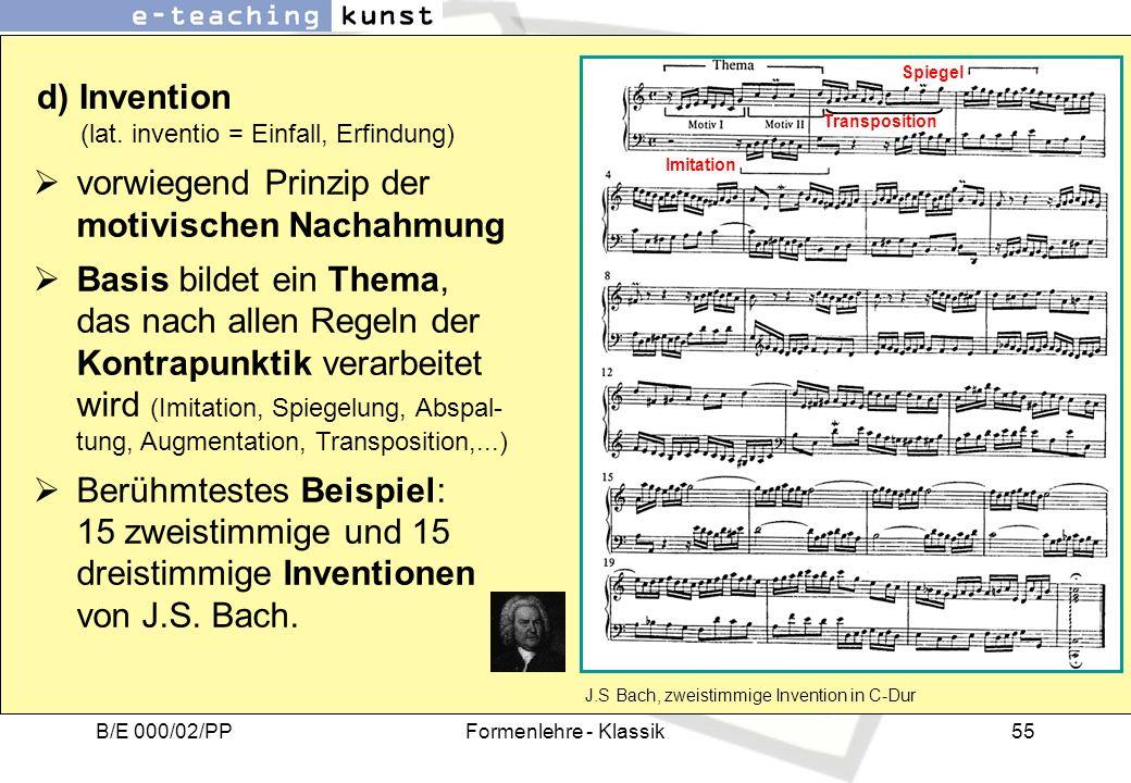 B/E 000/02/PPFormenlehre - Klassik55 vorwiegend Prinzip der motivischen Nachahmung Basis bildet ein Thema, das nach allen Regeln der Kontrapunktik ver